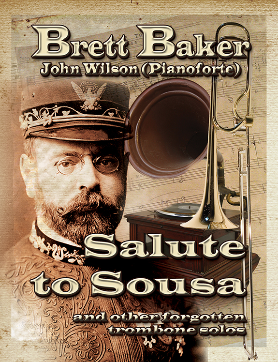 DOWNLOAD - Salute to Sousa Brett Baker (Trombone) with John Wilson (pianoforte) - Click here for separate tracks