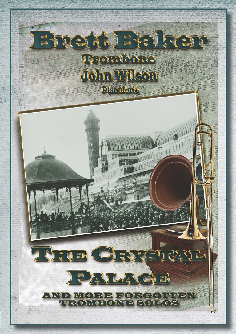 The Crystal Palace Brett Baker (Trombone) with John Wilson (Pianoforte)